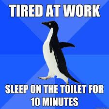 Tired At Work Meme - tired at work sleep on the toilet for 10 minutes socially