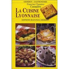 cuisine lyonnaise connaître la cuisine lyonnaise francine claustres achat livre