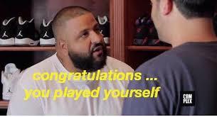 Meme Yourself - congratulations you played yourself dj khaled memes