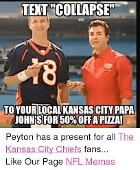 Chiefs Memes - text collapset to yourilocal kansas city papa uohnis for 50