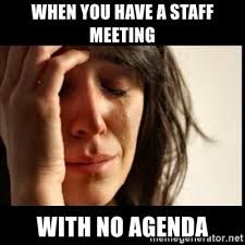 Agenda Meme - when you have a staff meeting with no agenda first world