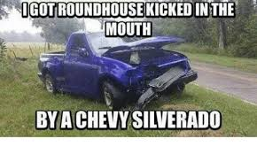 Silverado Meme - igotroundhouse kickedinthe mouth by a chevy silverado chevy meme
