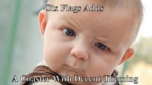 Six Flags Meme - six flags adds a coaster with decent theming meme meme rewards