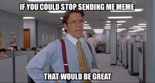 Tie Meme - that would be great if you could stop sending me meme that would