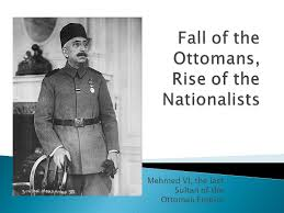 The Last Sultan Of The Ottoman Empire Mehmed Vi The Last Sultan Of The Ottoman Empire Ppt