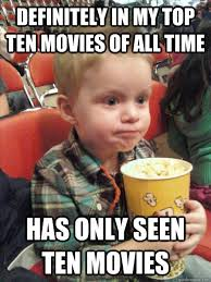 Top Ten Funniest Memes - definitely in my top ten movies of all time has only seen ten