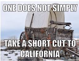 Oregon Trail Meme - one does not simply take a short cut to california history humor
