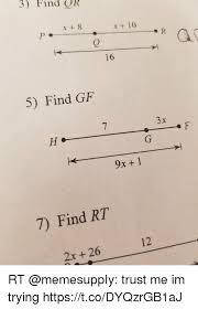 Qr Memes - 3 find qr x 8 x 10 0 16 5 find gf 3x 9x 1 7 find rt 12 2x 26