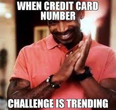 Credit Meme - when credit card number challenge is trending meme stevie j