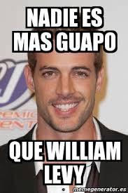 William Levy Meme - meme personalizado nadie es mas guapo que william levy 4686255