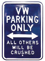 vw sprüche vw parking only all others will be crushed steel sign blue