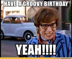 Austin Powers Meme Generator - have a groovy birthday yeah austin powers birthday meme