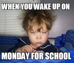 Monday School Meme - meme creator when you wake up on monday for school meme generator
