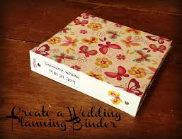 easy wedding planning how to make a wedding planning binder your easy step by step