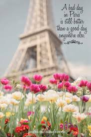 Paris France Home Decor A Bad Day In Paris Is Still Better Than A Good Day Anywhere Else