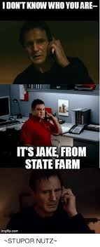 Jake State Farm Meme - idontknow who you are its jake from state farm imgflipcom stupor