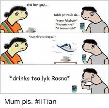 Meme Throwing Table - chai ban gayi table pr rakh do opans fakebuuk fourgets chai it
