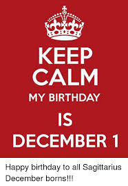 Keep Calm Birthday Meme - keep calm my birthday is december 1 happy birthday to all