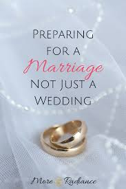 wedding preparation for preparing for a marriage not just a wedding more radiance