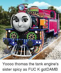 Thomas The Tank Engine Meme - 닌 yoooo thomas the tank engine s sister spicy as fuc k gotdamb