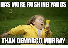 Murray Meme - has more rushing yards than demarco murray meme on esmemes com