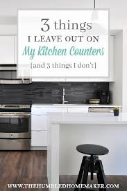 what to put in kitchen canisters 3 things i leave out on my kitchen counters and 3 things i don u0027t