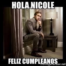 Ryan Gosling Birthday Meme - hola nicole feliz cumpleanos ryan gosling birthday meme generator