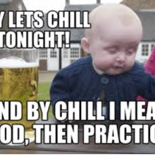 Chill Meme - lets chill tonight nd by chilli mea then practic chill meme on