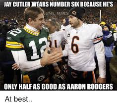 Cutler Meme - jay cutlerwears number six because he s memes c 廊 only half as good