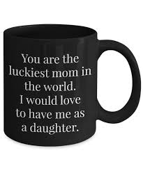 funny mug for mom you are the luckiest mom in the world