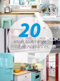 kitchen appliances ideas 20 ideas to arrange kitchen appliances home design lover