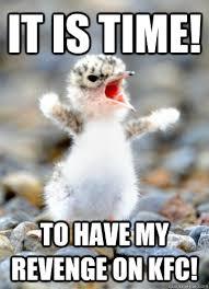 Kfc Chicken Meme - it is time to have my revenge on kfc the revenge on kfc