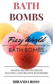 Bath Bombs Fizzy World Of Bath Bombs  Amazing Recipes To Create
