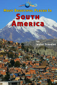 most beautiful place in america most beautiful places in south america the joyful traveler