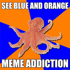 Octopus Meme - see blue and orange meme addiction online diagnosis octopus
