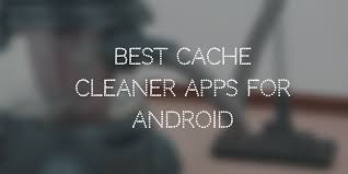 cleaners for android 7 best app cache cleaner for android to boost phone performance