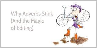 why adverbs stink and the magic of editing enchanting marketing
