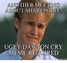 Ugly Smile Meme - another meeting about sharepoint ugly da on cry meme reqoured com