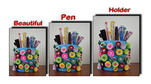 craft time how to make beautiful pen holder diy pen holder