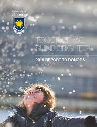 2015 report to donors by university of lethbridge issuu