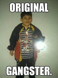 Latino Memes - original gangster original latino gangster quickmeme