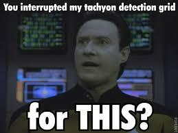 Scotty Meme - star trek the next generation meme interrupted my tachyon detection