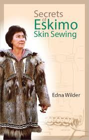 secrets of eskimo skin sewing edna wilder 9781889963129 amazon
