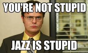 You Re Stupid Meme - you re not stupid jazz is stupid dwight schrute facts quickmeme