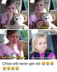 Chloe Disneyland Meme - 25 best memes about chloe were going to disneyland chloe were