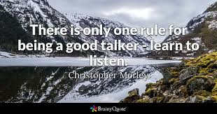 there is only one rule for being a good talker learn to listen