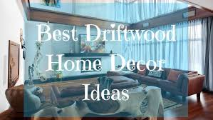 driftwood home decor top decorating ideas with driftwood furniture for stylish home decor