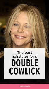 hairstyles for front cowlicks the best hairstyles for a double cowlick beautyeditor