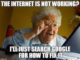 Not Working Meme - grandma finds the internet meme imgflip
