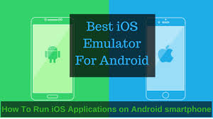how to ios apps on android best ios emulator for android to run ios apps on android